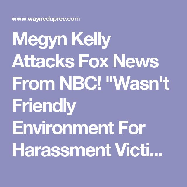 "Megyn Kelly Attacks Fox News From NBC! ""Wasn't Friendly Environment For Harassment Victims"" ⋆ WayneDupree.com"