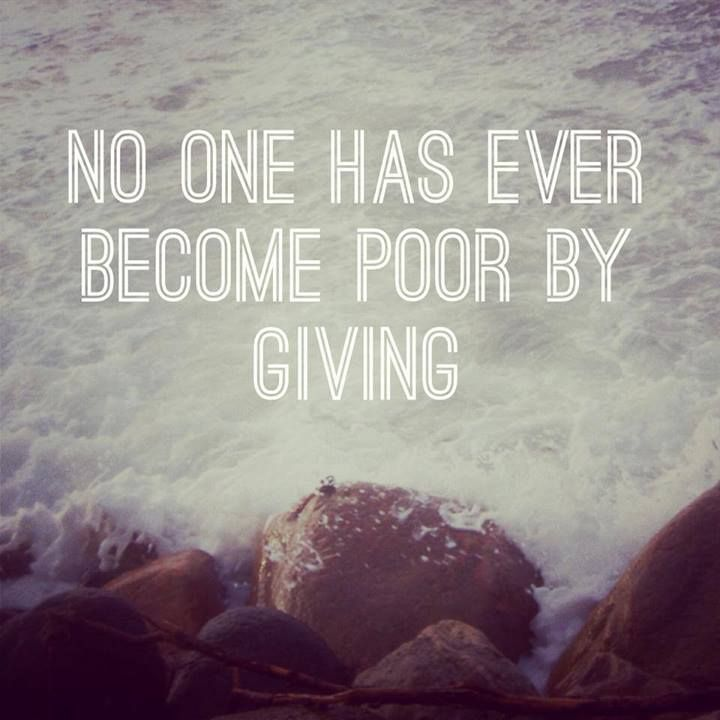 Give to others, food, toys, blankets, clothes, and your time. When giving to others you do so to The Lord.