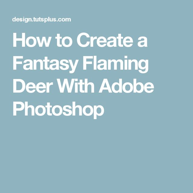 Best How To Create A Fantasy Flaming Deer With Adobe Photoshop 400 x 300