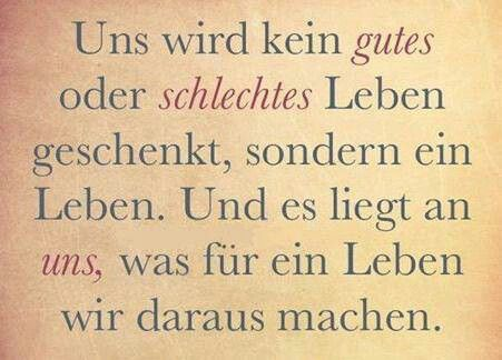 German We are not given a good or bad life, but a life