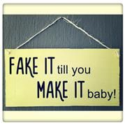 Fake it till you make it Sign