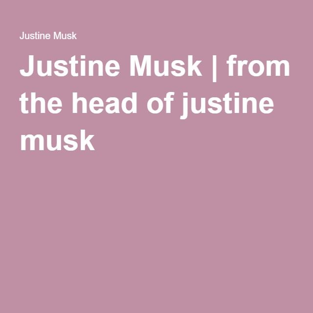 Justine Musk | from the head of justine musk