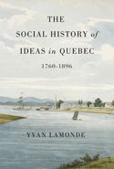 The Social History of Ideas in Quebec, 1760-1896 - Yvan Lamonde - Ground Floor - 971.402 L234S 2013