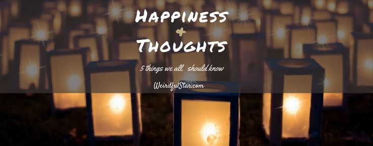 Did you know that happiness = quality of your thoughts? 5 things everybody should know. http://www.weirdfulstar.com/lifestyle/did-you-know-that-happiness-is-all-about-thoughts-quality🌺