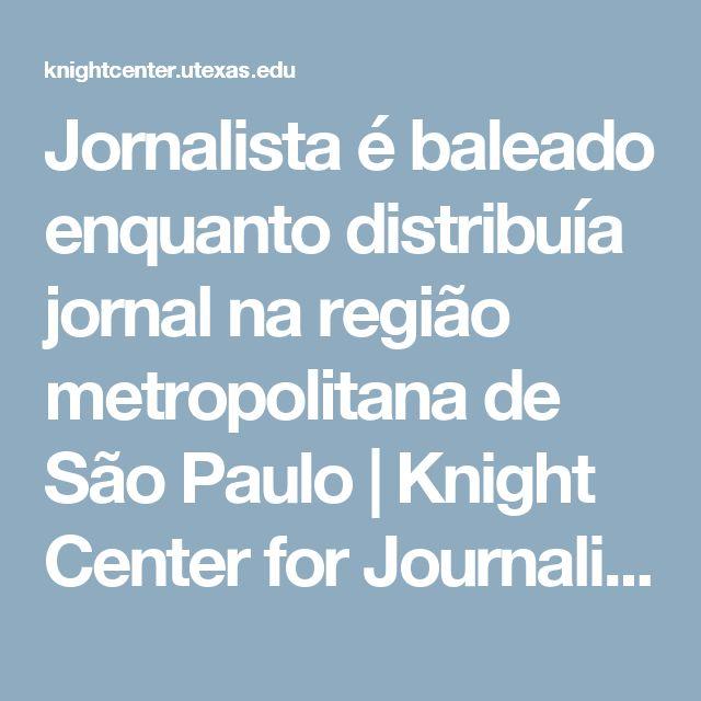 Jornalista é baleado enquanto distribuía jornal na região metropolitana de São Paulo | Knight Center for Journalism in the Americas
