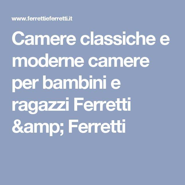 Camere classiche e moderne camere per bambini e ragazzi Ferretti & Ferretti