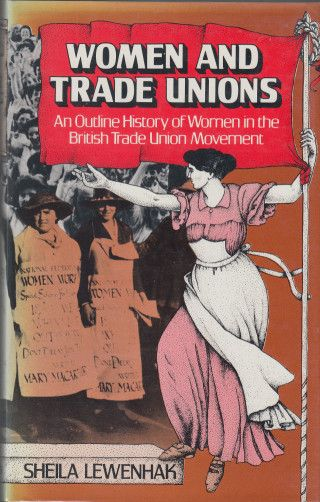 Women and Trade Unions; An Outline History of Women in the British Trade Union Movement, 1977