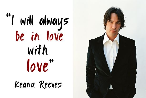 Keanu Reeves - Quotes. (Who cares if he really didn't say this?! I know I don't) ❤️