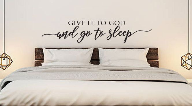 Give It To God And Go To Sleep Farmhouse Decor Vinyl Wall Decal Above Bed Sign Vinyl Wall Decal Bedroom Wall Decor Above Bed Bedroom Wall Paint Wall Decals Living Room