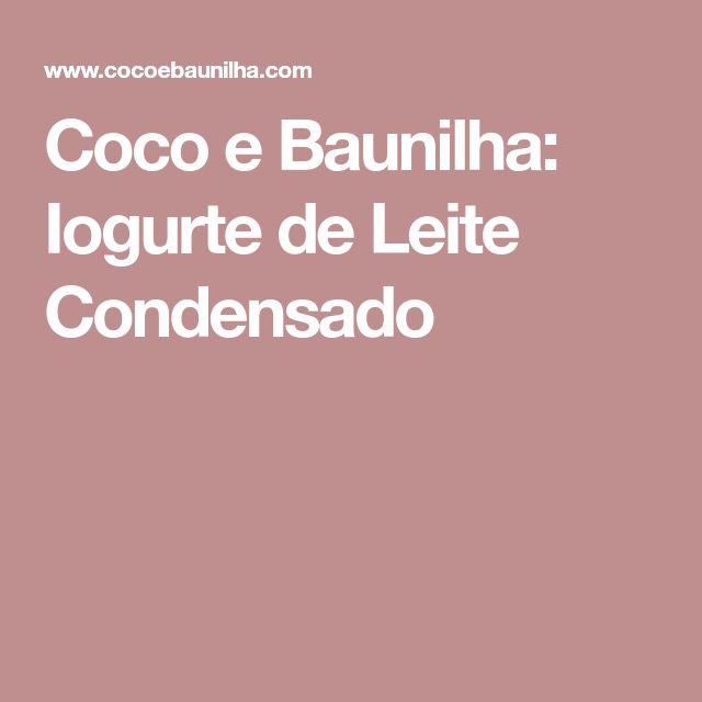 Coco e Baunilha: Iogurte de Leite Condensado