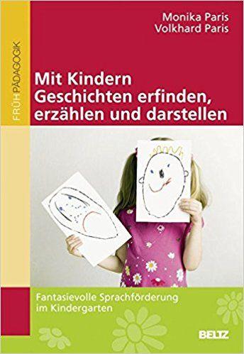 Mit Kindern Geschichten erfinden, erzählen und darstellen: Fantasievolle Sprachförderung im Kindergarten: Amazon.de: Monika Paris, Volkhard Paris: Bücher