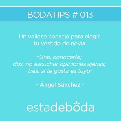 """#Bodatip 014 - Un valioso consejo para elegir tu vestido de novia: """"Uno, conocerte, dos, no escuchar opiniones ajenas, tres, si te gusta es tuyo! - Ángel Sánchez"""