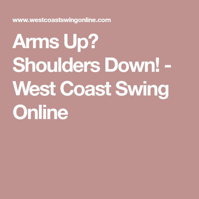 Arms Up? Shoulders Down! - West Coast Swing Online