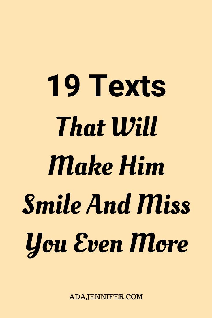 19 Texts That Will Make Him Smile And Miss You Even More In 2020 Flirty Good Morning Quotes Love Quotes For Him Romantic Love Quotes For Him Funny
