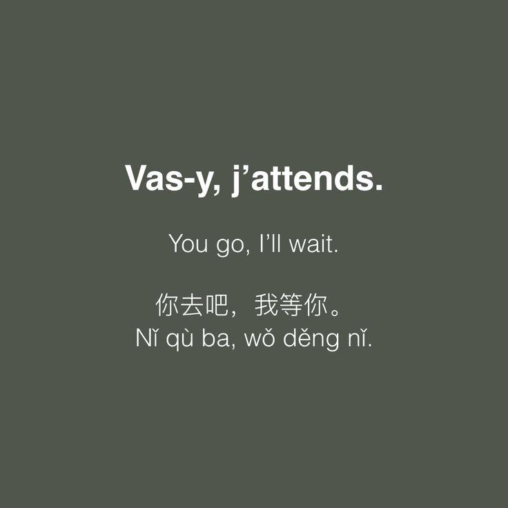 Vas-y, j'attends. Tu peux y aller, je t'attends.