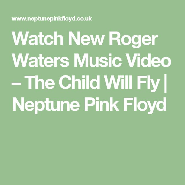 Watch New Roger Waters Music Video – The Child Will Fly | Neptune Pink Floyd