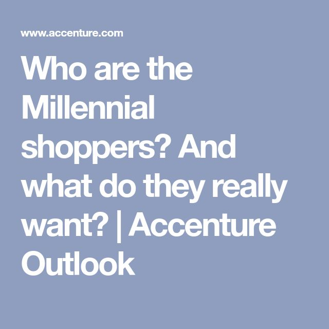 Who are the Millennial shoppers? And what do they really want? | Accenture Outlook
