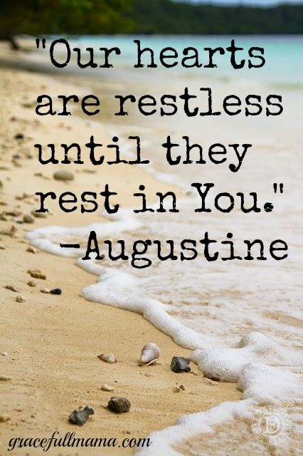 Our hearts are restless until they rest in Jesus