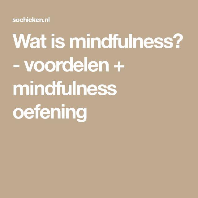 Wat is mindfulness? - voordelen + mindfulness oefening