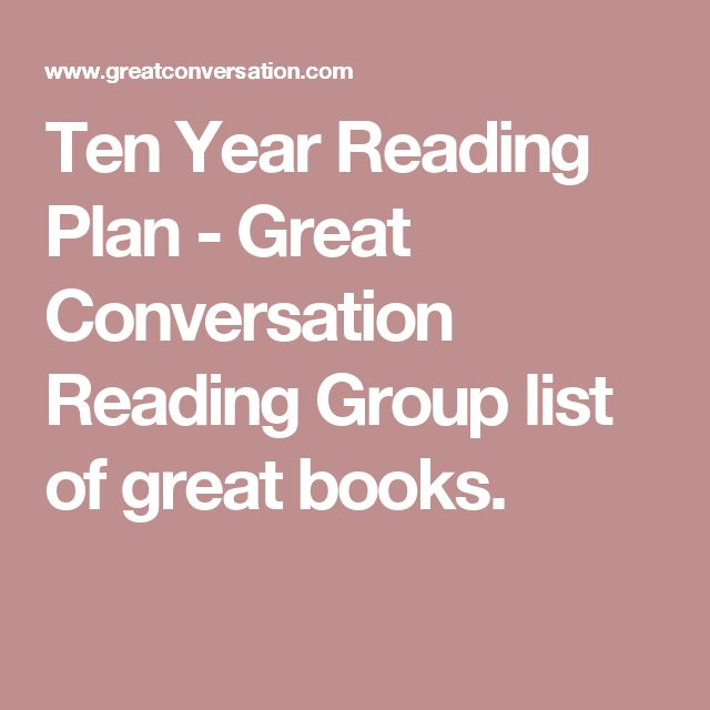 Ten Year Reading Plan - Great Conversation Reading Group list of great books.