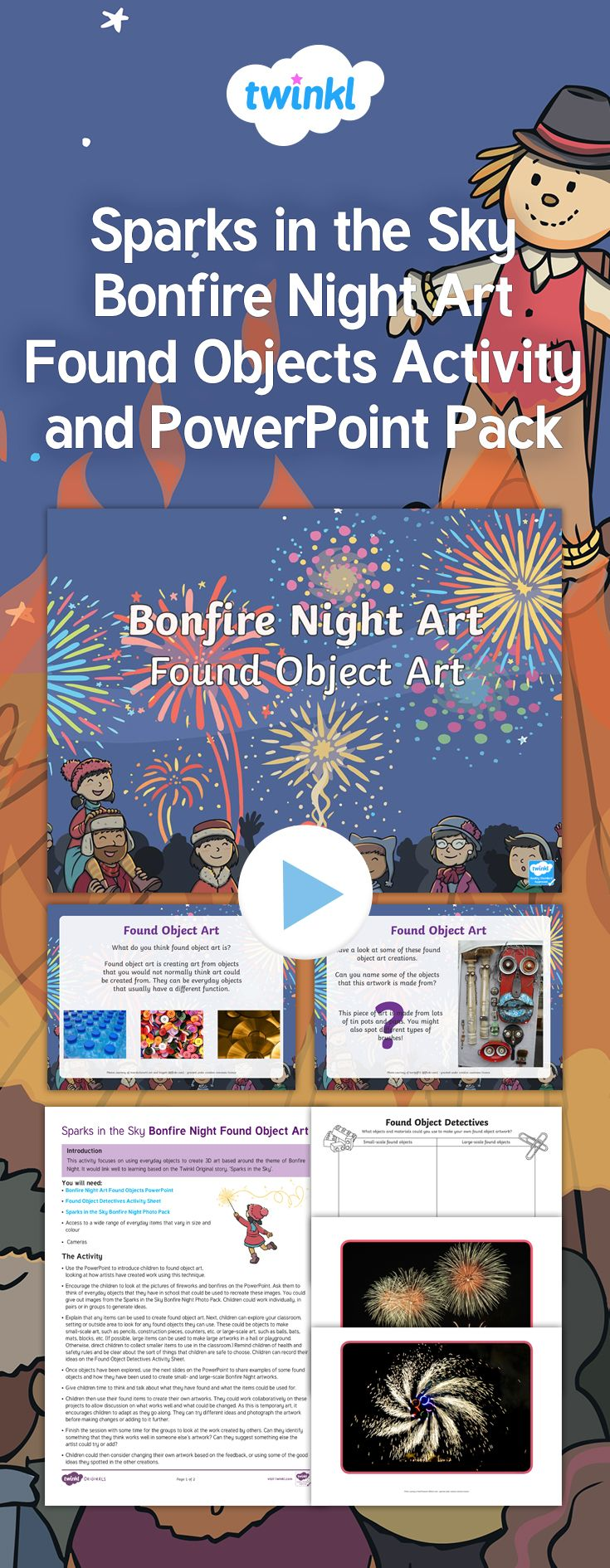 This exciting pack includes an Activity Guide, a PowerPoint, a Photo Pack and an Activity Sheet. The activity focuses on using everyday found objects to create a 3D piece of Bonfire Night art. It encourages children to investigate objects in and around the classroom that could be used to create found object art. This activity would work brilliantly with the Twinkl Original story, 'Sparks in the Sky', but can also be used alongside a Bonfire Night or Fireworks topic.