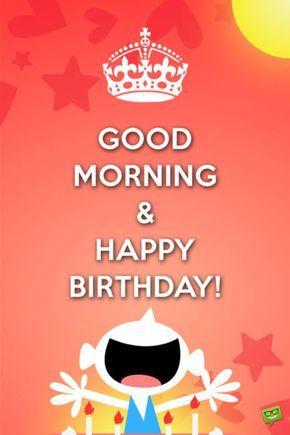 Good Morning & Happy Birthday!
