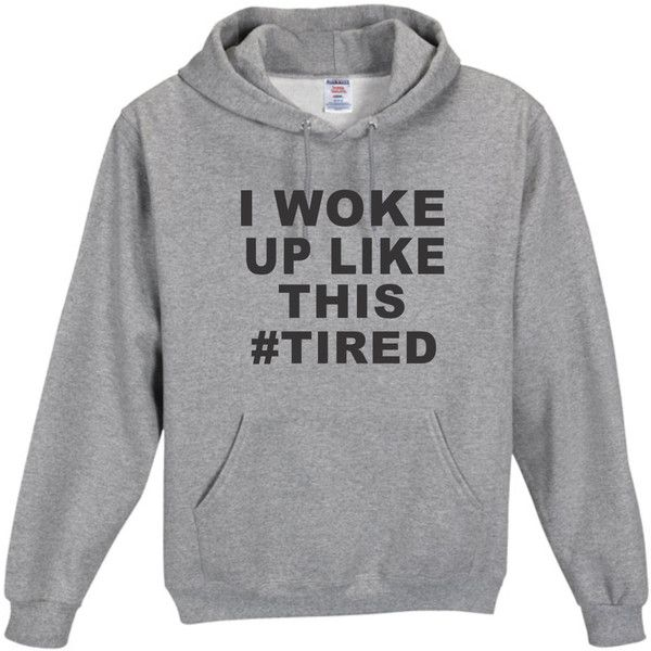 I Woke Up Like This Tired Hoodie Funny Humor Novelty Shirt Saying... ($30) ❤ liked on Polyvore featuring tops, hoodies, silver, sweatshirts, women's clothing, hooded sweatshirt, hoodies sweatshirts, pullover hooded sweatshirt, sweatshirt hoodie and hoodie sweatshirts