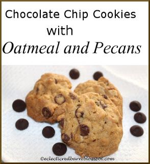 Eclectic Red Barn: Chocolate Chip Cookies with Oatmeal and Pecans