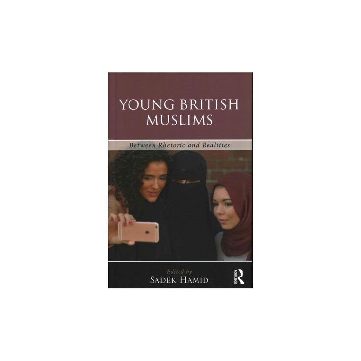 Young British Muslims : Between Rhetoric and Real Lives (Hardcover) (Sadek Hamid)