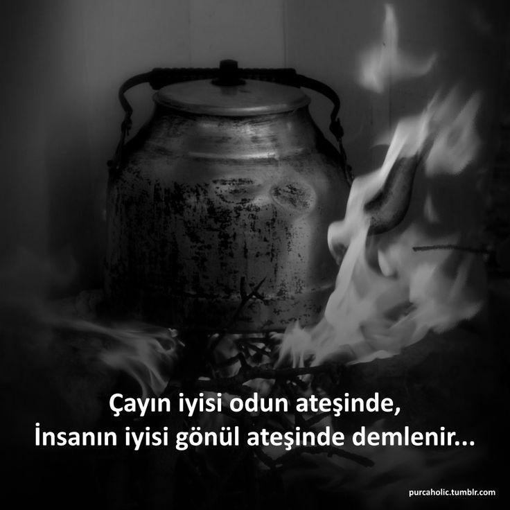 🌹Çayın iyisi odun ateşinde, İnsanın iyisi gönül ateşinde demlenir..
