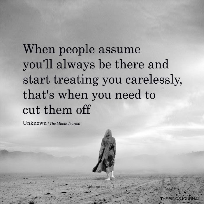 When People Assume You'll Always Be There - https://themindsjournal.com/people-assume-youll-always/
