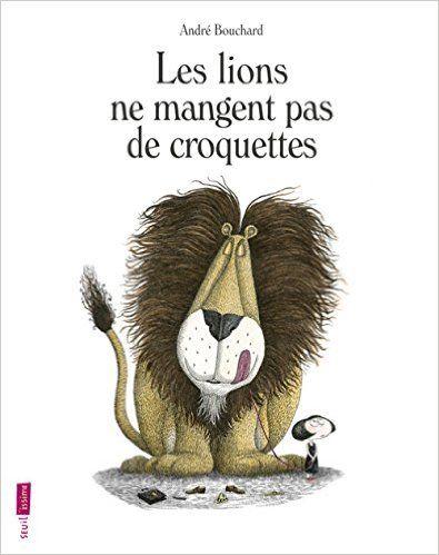 Amazon.fr - Les Lions ne mangent pas de croquettes - Andre Bouchard - Livres