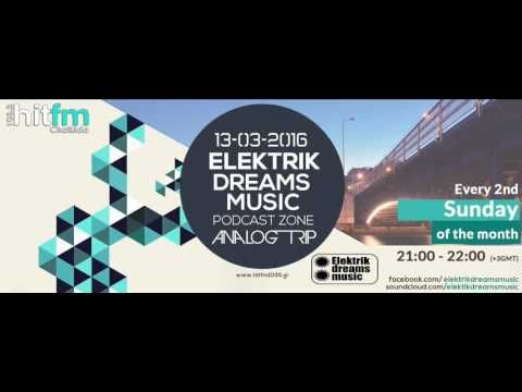 Analog Trip -  Elektrik Dreams Music Podcast  13-3-2016  www.hitfm1035.g...