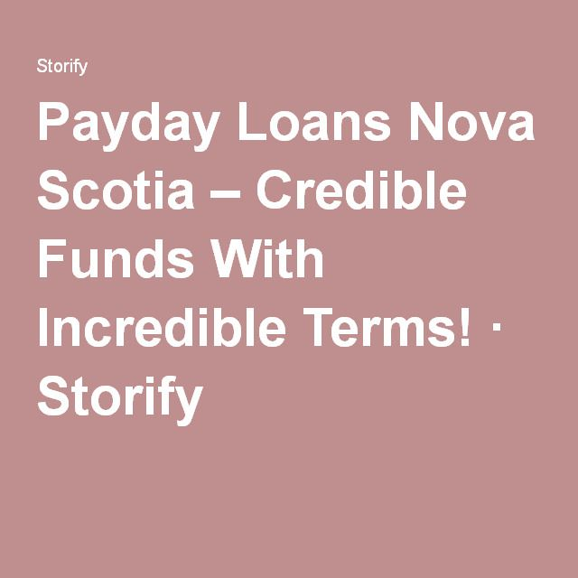 Payday Loans Nova Scotia – Credible Funds With Incredible Terms! · Storify