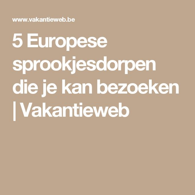 5 Europese sprookjesdorpen die je kan bezoeken   Vakantieweb