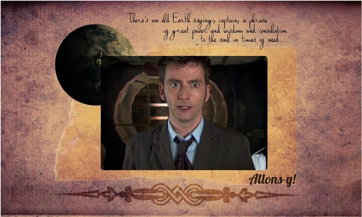 Allons-y.  Allons-y!  I should say allons-y more often!  Come along, Rose Tyler, allons-y!