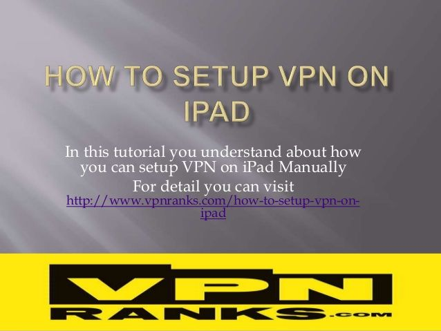 How to setup VPN on i pad with no technical knowledge.