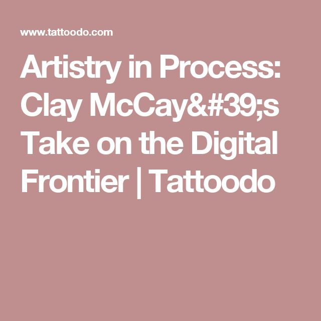 Artistry in Process: Clay McCay's Take on the Digital Frontier | Tattoodo