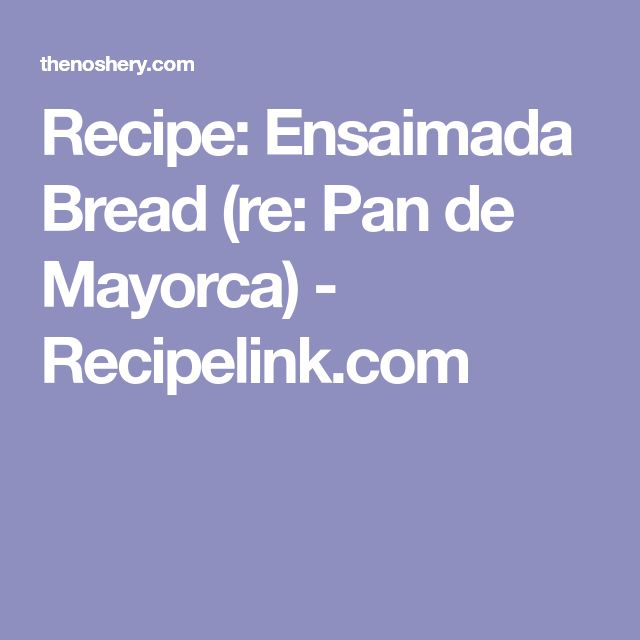 Recipe: Ensaimada Bread (re: Pan de Mayorca) - Recipelink.com