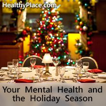 Mental Health Issues Over The Holidays | For people with mental illness, the holiday season can be challenging. Here are solutions for coping with mental illness during the holidays.   www.HealthyPlace.com