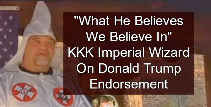 The Imperial Wizard of the Rebel Brigade Knights of the Ku Klux Klan endorses Donald Trump for President.