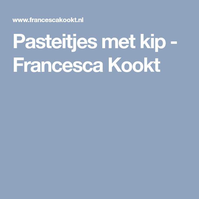 Pasteitjes met kip - Francesca Kookt