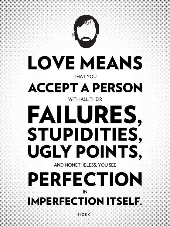 Love means that you accept a person with all their failures stupidities ugly points and nonetheless you see perfection in imperfection itself | Anonymous ART of Revolution
