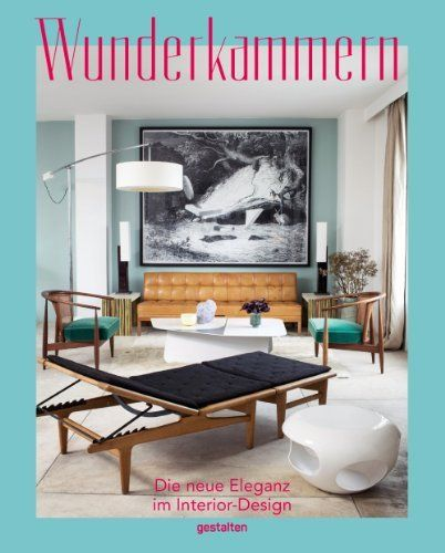 Wunderkammern Die Neue Eleganz Im Interior Design Von Robert Klanten Und Weiteren Via