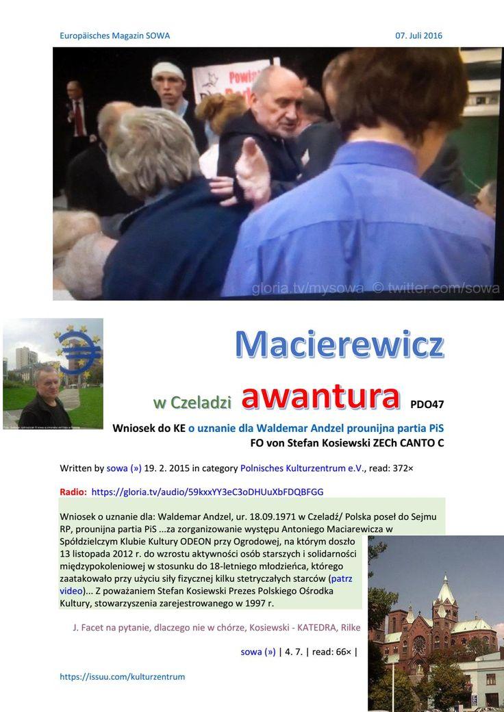 Macierewicz w czeladzi awantura pdo47 wniosek do ke o uznanie dla wa prounijna partia pis fo von ste  Szanowni Państwo,  żydowskie przysłowie w Czeladzi, w której urodziłem się na Węgrodzie 24.12.1953 r. twierdzi,  https://gloria.tv/audio/59kxxYY3eC3oDHUuXbFDQBFGG  że na naukę nigdy nie jest za późno, dlatego wnioskuję o uznanie dla Waldemara Andzela za zorganizowanie występu Antoniego Maciarewicza w Spółdzielczym Klubie Kultury ODEON przy Ogrodowej, na którym doszło 13 listopada 2012 r. do…