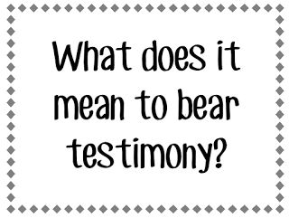 LDS Sunday School Come Follow Me - May: What does it mean to bear testimony?