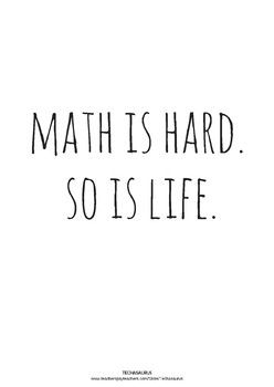 "FREE Math Poster - ""Math is hard. So is life."" https://www.teacherspayteachers.com/Product/Math-Poster-Math-is-hard-So-is-life-3049218"