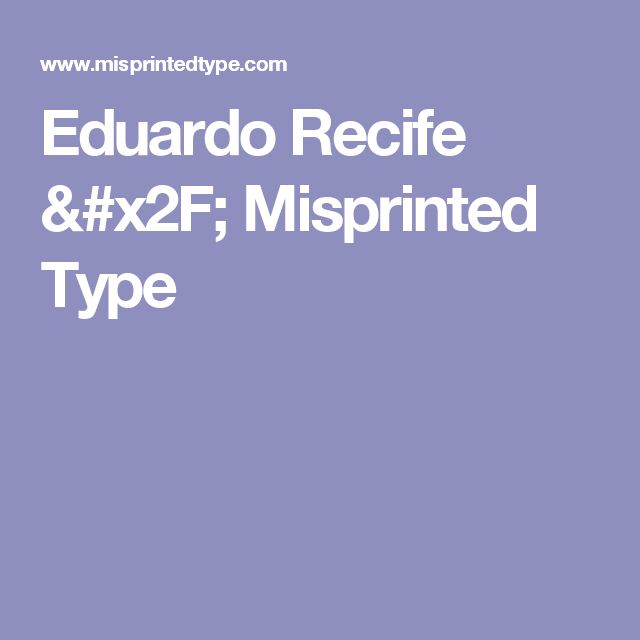 Eduardo Recife / Misprinted Type