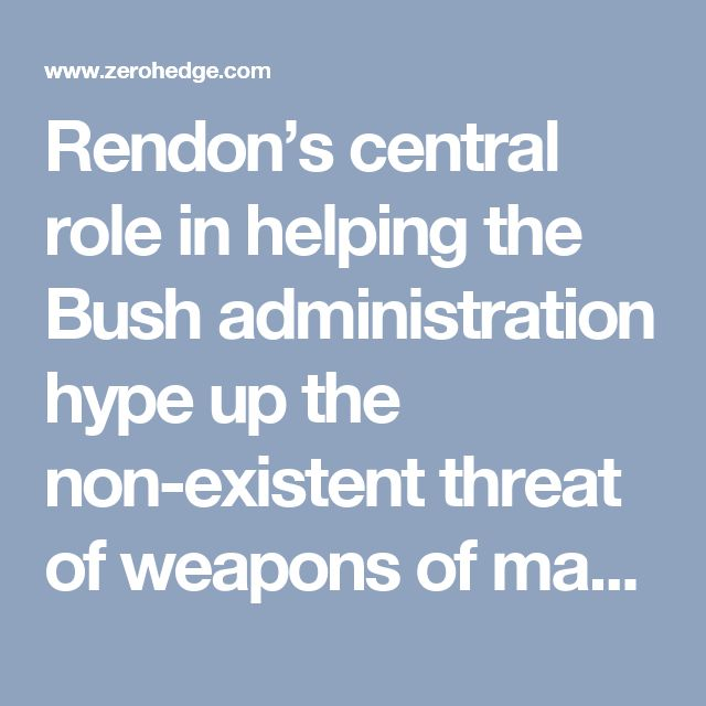 """Rendon's central role in helping the Bush administration hype up the non-existent threat of weapons of mass destruction (WMD) to justify a US military invasion is now well-known. As James Bamford famously exposed in his seminal Rolling Stone investigation, Rendon played an instrumental role on behalf of the Bush administration in deploying """"perception management"""" to """"create the conditions for the removal of Hussein from power"""" under multi-million dollar CIA and Pentagon contracts."""