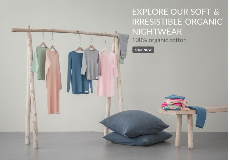 Explore our soft & organic nightwear - 100% organic